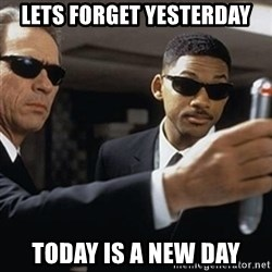 men in black - lets forget yesterday today is a new day