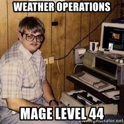 Nerd - wEATHER OPERATIONS MAGE LEVEL 44