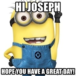 Despicable Me Minion - Hi Joseph Hope you have a great day!