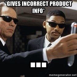 men in black - *Gives incorrect product info* ...