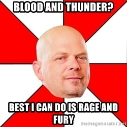 Pawn Stars - BLOOD AND THUNDER? Best i can do is rage and fury