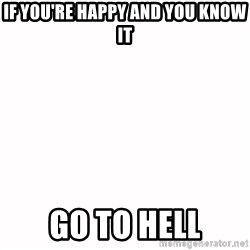 fondo blanco white background - if you're happy and you know it Go to hell