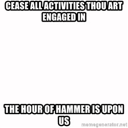 fondo blanco white background - cease all activities thou art engaged in the hour of hammer is upon us
