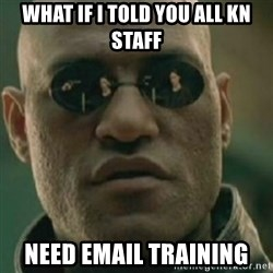 Nikko Morpheus - What if i told you all KN staff Need email training