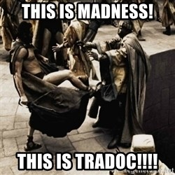 sparta kick - This is madness! This is tradoc!!!!