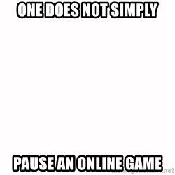 fondo blanco white background - one does not simply pause an online game