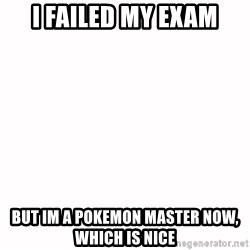 fondo blanco white background - I failed my exam but im a pokemon master now, which is nice