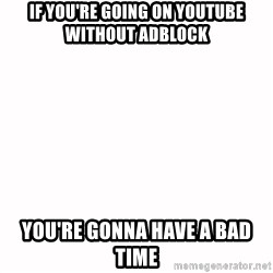 fondo blanco white background - if you're going on youtube without adblock you're gonna have a bad time