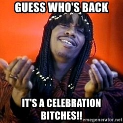 Rick James its friday - Guess who's back It's a celebration bitches!!
