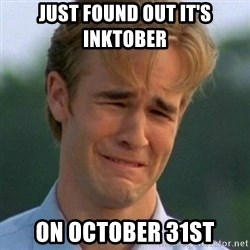 90s Problems - just found out it's inktober  on october 31st