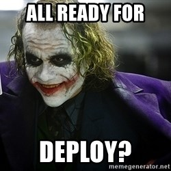 joker - All ready for deploy?