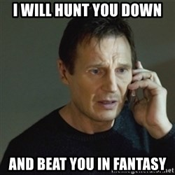 taken meme - I will hunt you down and beat you in fantasy