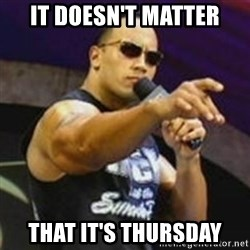 Dwayne 'The Rock' Johnson - It doesn't matter That it's Thursday