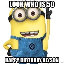 Despicable Me Minion - Look who is 50 Happy birthday Alyson