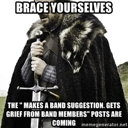 "Brace Yourselves.  John is turning 21. - Brace yourselves The "" makes a baNd suggestion. Gets grief from band members"" posts are coming"