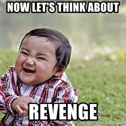 Evil Asian Baby - Now let's think about                           REVENGE