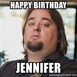 chumlee - Happy Birthday  Jennifer