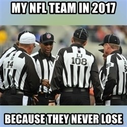 NFL Ref Meeting - My NFL team in 2017 Because they never lose