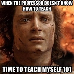 Frodo  - when the professor doesn't know how to teach time to teach myself 101