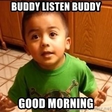 LIsten Linda - buddy listen buddy good morning