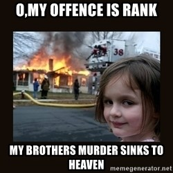 burning house girl - O,my offence is rank My brothers murder sinks to heaven