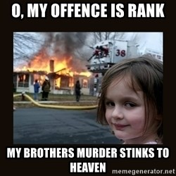 burning house girl - o, my offence is rank My brothers murder stinks to heaven
