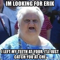 Fat Woman Wat - Im looking for Erik i left my teeth at your, i'll just catch you at che