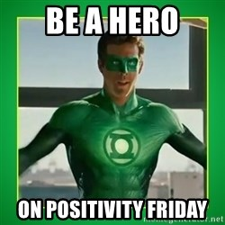 Green Lantern - Be a Hero On Positivity Friday