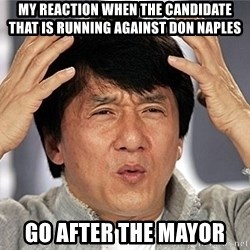 Jackie Chan - MY reaction when THE CANDIDATE THAT IS RUNNING AGAINST DON NAPLES go after the mayor