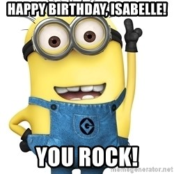 Despicable Me Minion - Happy birthday, isabelle! You rock!