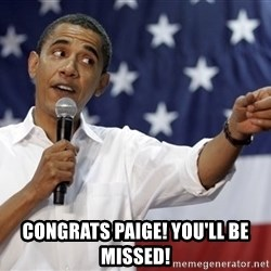 Obama You Mad - Congrats Paige! you'll be missed!