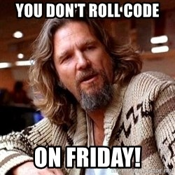 Big Lebowski - You Don't roll Code On Friday!