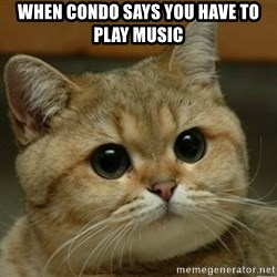 Do you think this is a motherfucking game? - when condo says you have to play music