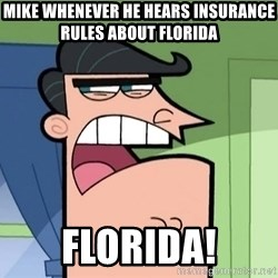 Dinkleberg - mike whenever he hears insurance rules about florida florida!
