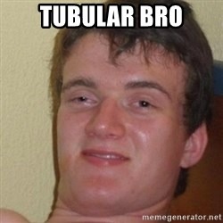 really high guy - tubular bro