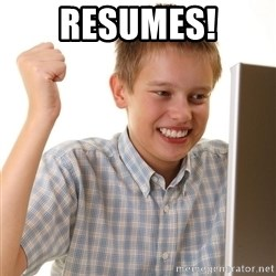 First Day on the internet kid - Resumes!