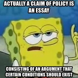 Tough Spongebob - Actually a claim of policy is an essay consisting of an argument that certain conditions should exist
