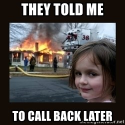 burning house girl - They told me to call back later