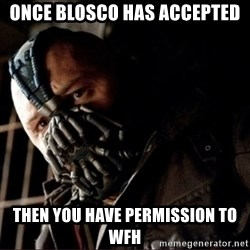 Bane Permission to Die - once blosco has accepted then you have permission to WFH