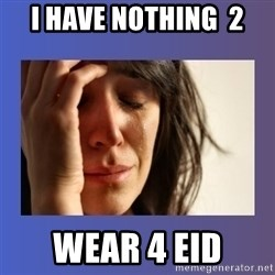 woman crying - I have NothinG  2 WEAR 4 EID