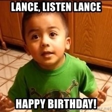 LIsten Linda - Lance, Listen Lance Happy Birthday!