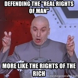 """Dr. Evil Air Quotes - defending the """"real rights of man"""" more like the rights of the rich"""