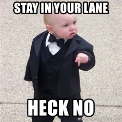 Godfather Baby - Stay In your lane Heck no