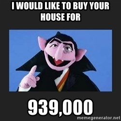 The Count from Sesame Street - I would like to buy your house for 939,000
