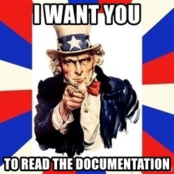 uncle sam i want you - I WANT YOU TO READ THE DOCUMENTATION