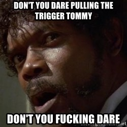 Angry Samuel L Jackson - Don't you dare pulling the trigger tommy don't you fucking dare