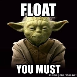 ProYodaAdvice - Float you must