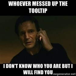 liam neeson taken - whoever messed up the tooltip I don't know who you are but I will find you