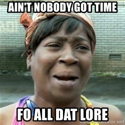 Ain't Nobody got time fo that - AIN'T NOBODY GOT TIME  FO ALL DAT LORE