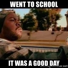 It was a good day - Went to school It was a good day